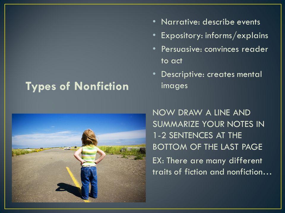 Types of Nonfiction Narrative: describe events Expository: informs/explains Persuasive: convinces reader to act Descriptive: creates mental images NOW