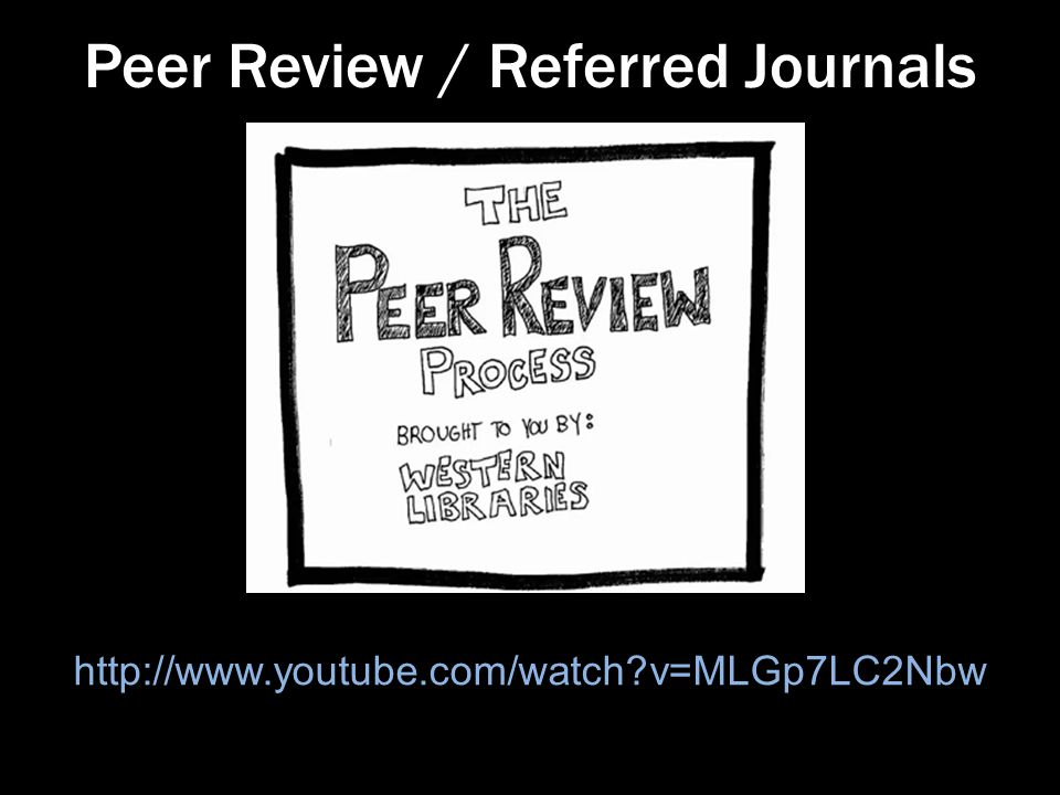 Peer Review / Referred Journals http://www.youtube.com/watch v=MLGp7LC2Nbw