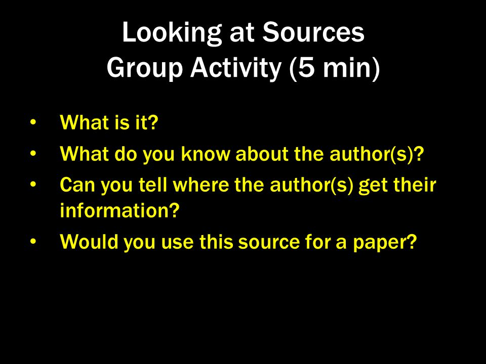 Looking at Sources Group Activity (5 min) What is it.