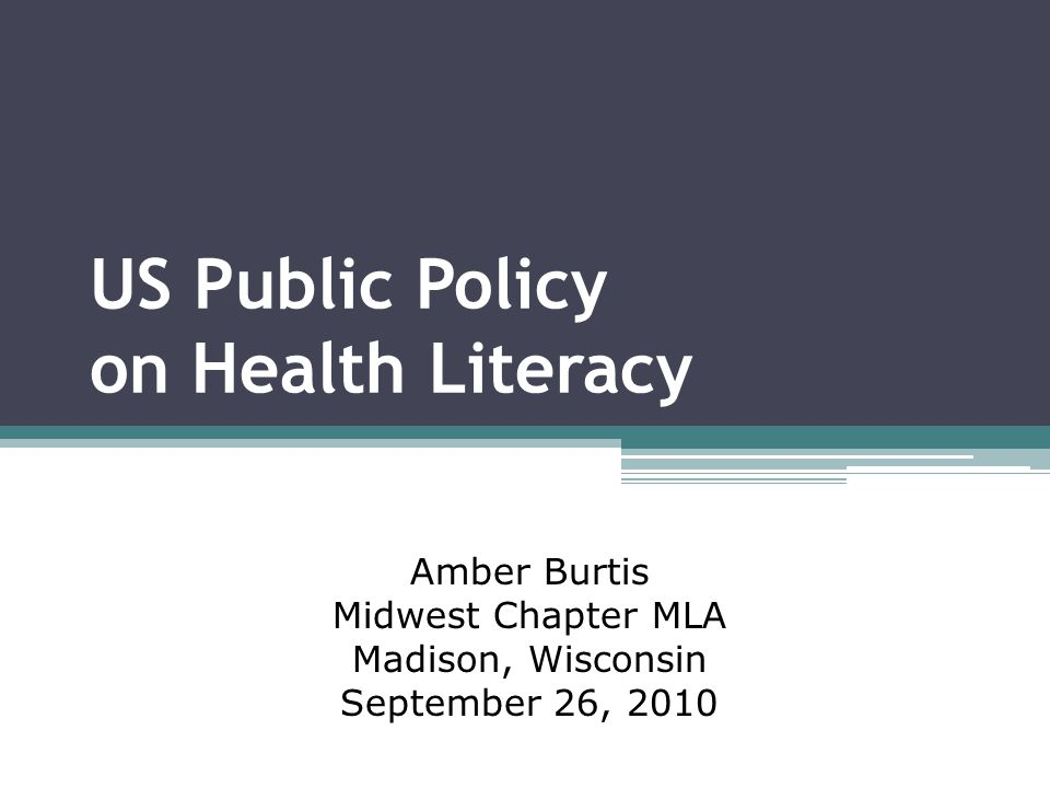 US Public Policy on Health Literacy Amber Burtis Midwest Chapter MLA Madison, Wisconsin September 26, 2010
