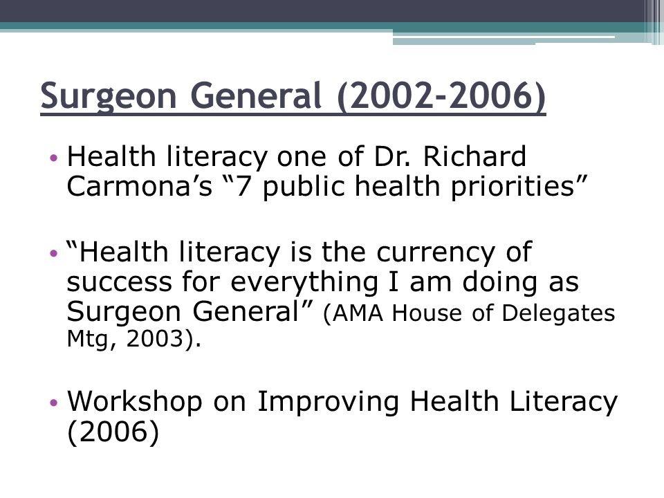 Surgeon General (2002-2006) Health literacy one of Dr.