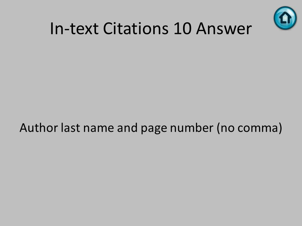 In-text Citations 10 Answer Author last name and page number (no comma)