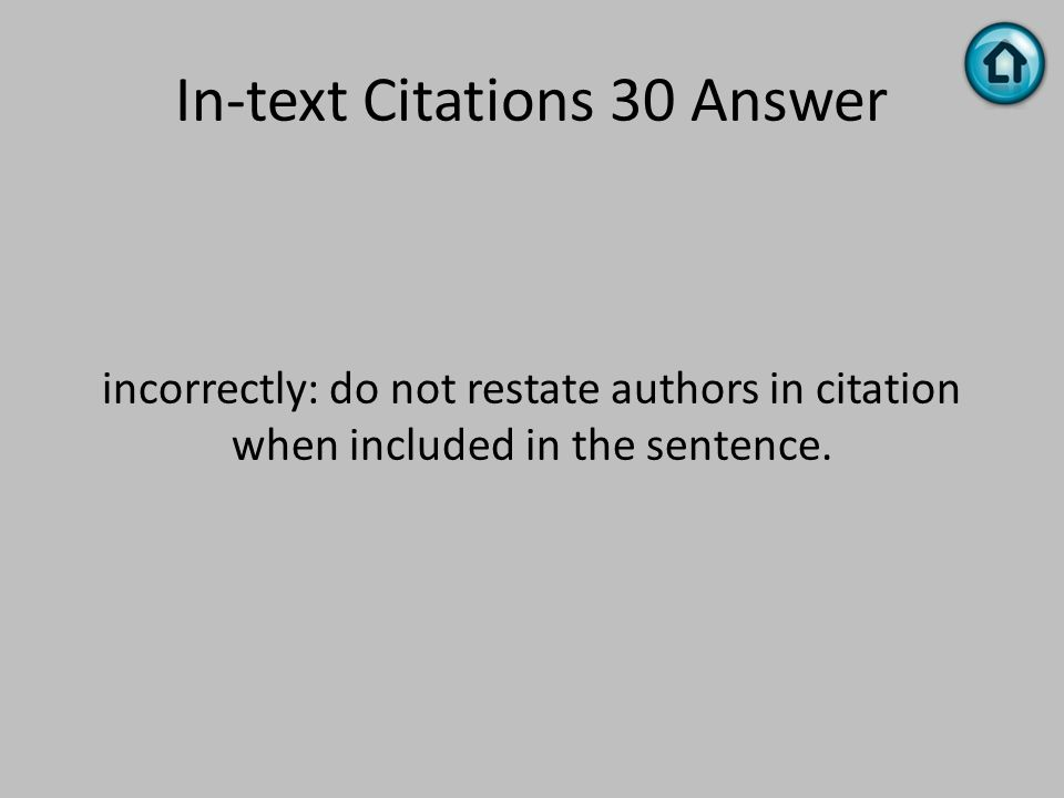 In-text Citations 30 Answer incorrectly: do not restate authors in citation when included in the sentence.