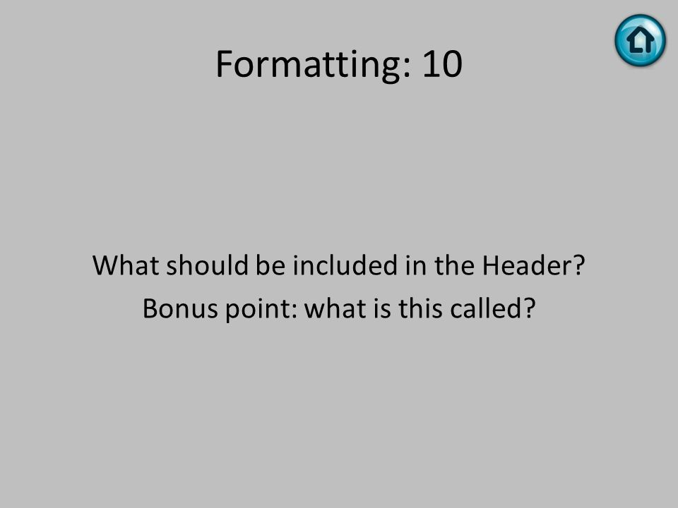 Formatting: 10 What should be included in the Header? Bonus point: what is this called?