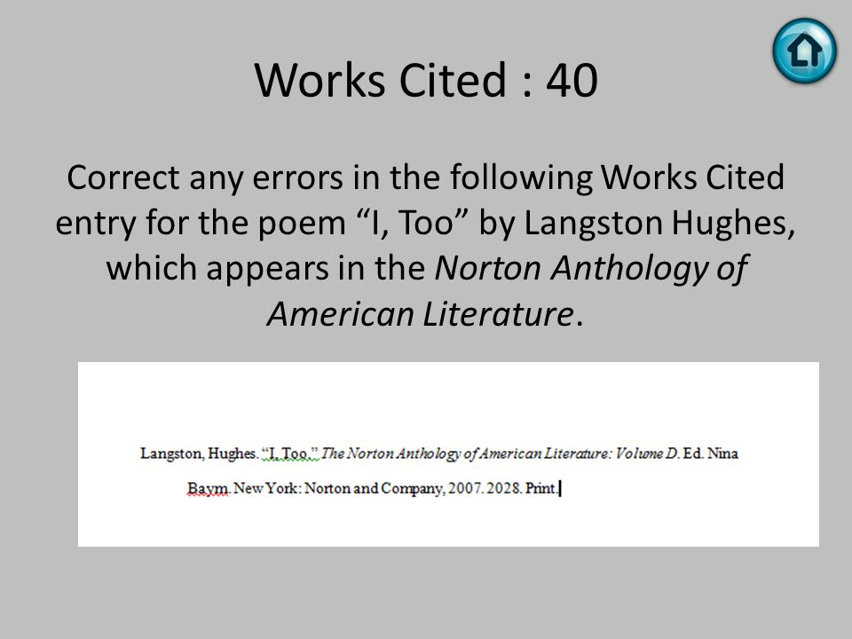 "Works Cited : 40 Correct any errors in the following Works Cited entry for the poem ""I, Too"" by Langston Hughes, which appears in the Norton Anthology"