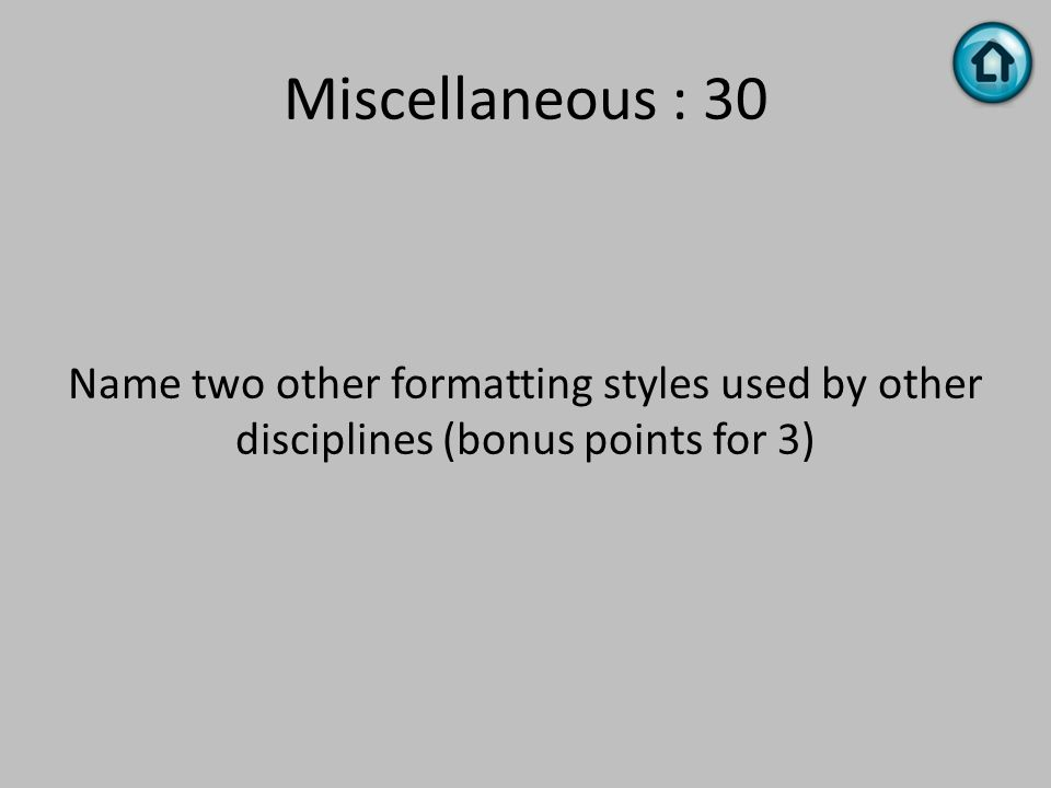 Miscellaneous : 30 Name two other formatting styles used by other disciplines (bonus points for 3)