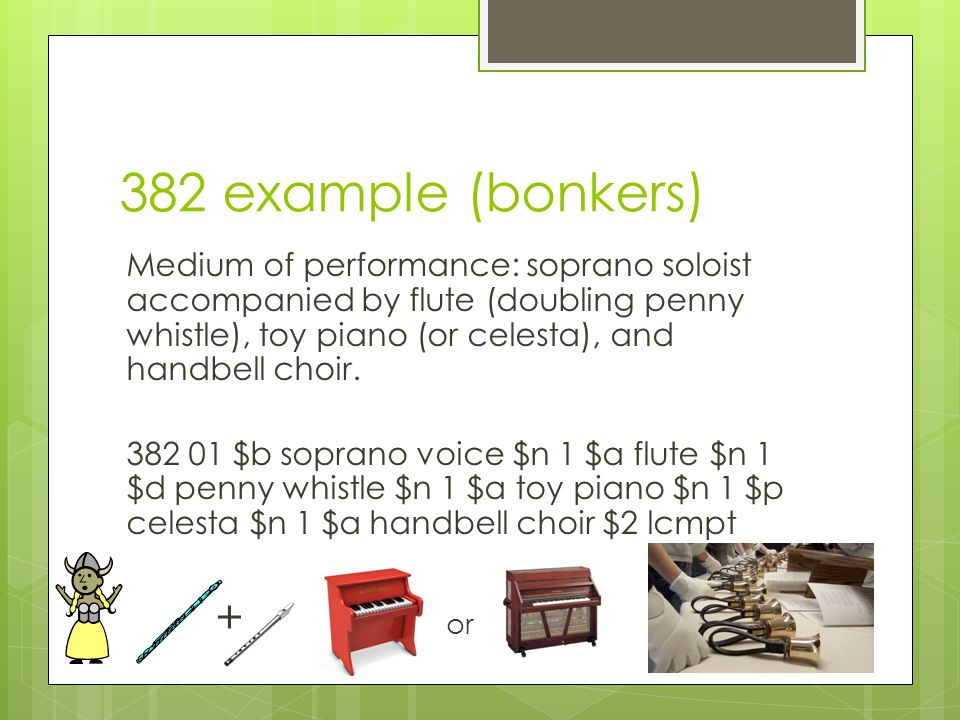 382 example (bonkers) Medium of performance: soprano soloist accompanied by flute (doubling penny whistle), toy piano (or celesta), and handbell choir.