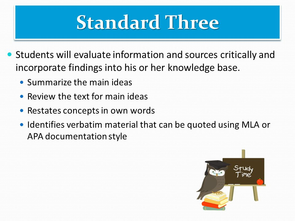 Students will evaluate information and sources critically and incorporate findings into his or her knowledge base.