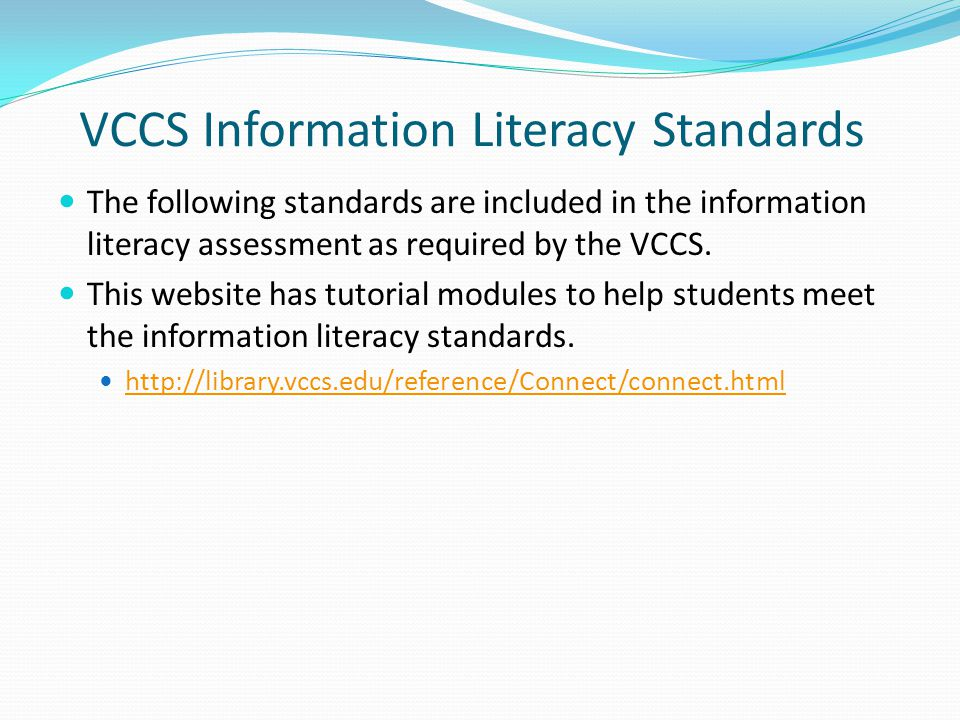 VCCS Information Literacy Standards The following standards are included in the information literacy assessment as required by the VCCS. This website