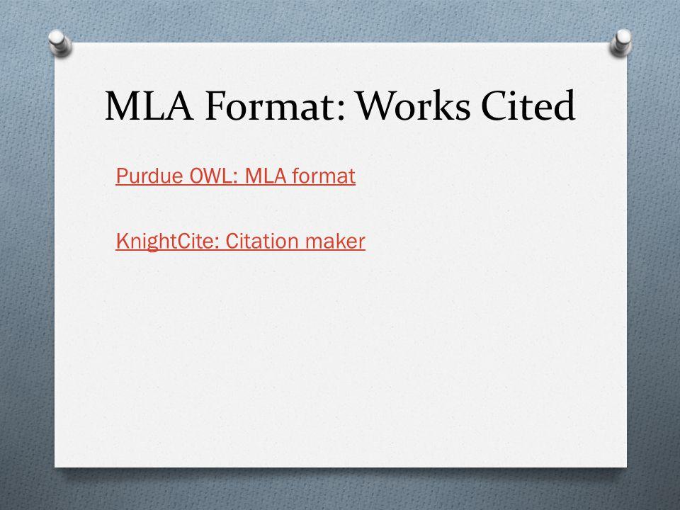 MLA Format: Works Cited Purdue OWL: MLA format KnightCite: Citation maker