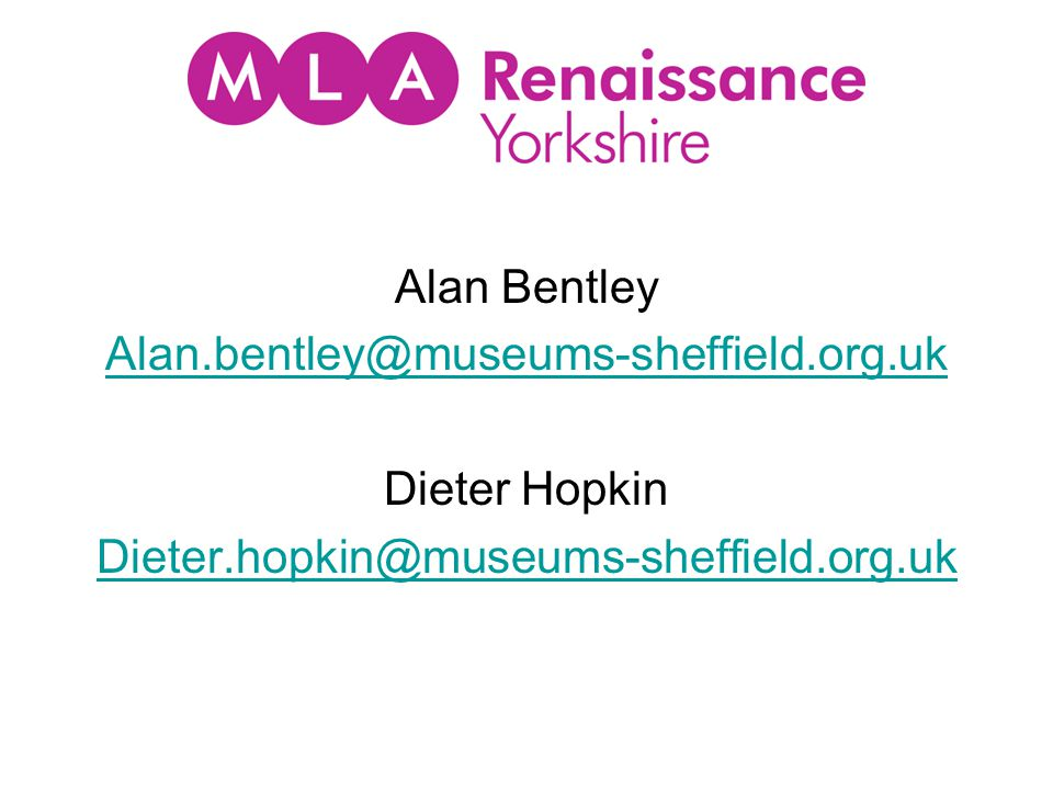 Alan Bentley Alan.bentley@museums-sheffield.org.uk Dieter Hopkin Dieter.hopkin@museums-sheffield.org.uk