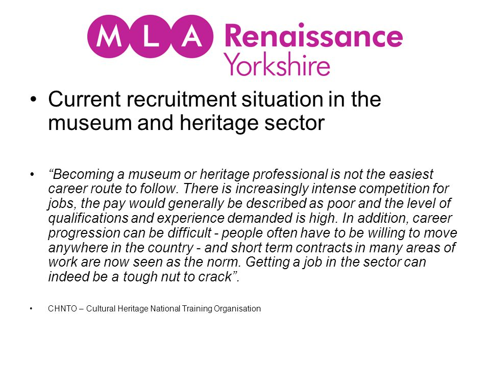 Tips and Hints for potential applicants Do your research Get practical experience - volunteer What is the reality of the nice museum job .