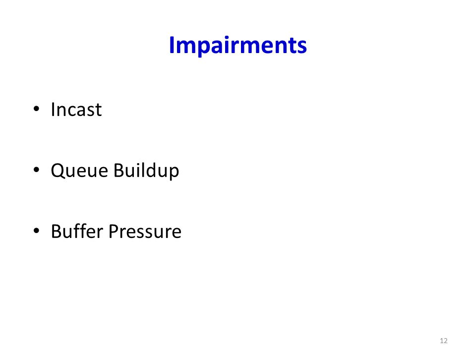 Impairments Incast Queue Buildup Buffer Pressure 12