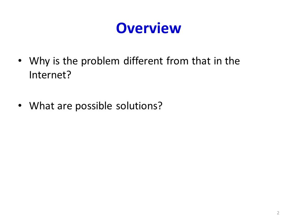 Overview Why is the problem different from that in the Internet What are possible solutions 2