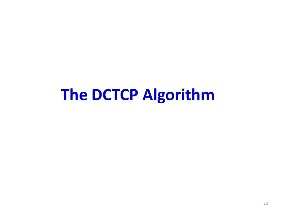 The DCTCP Algorithm 20