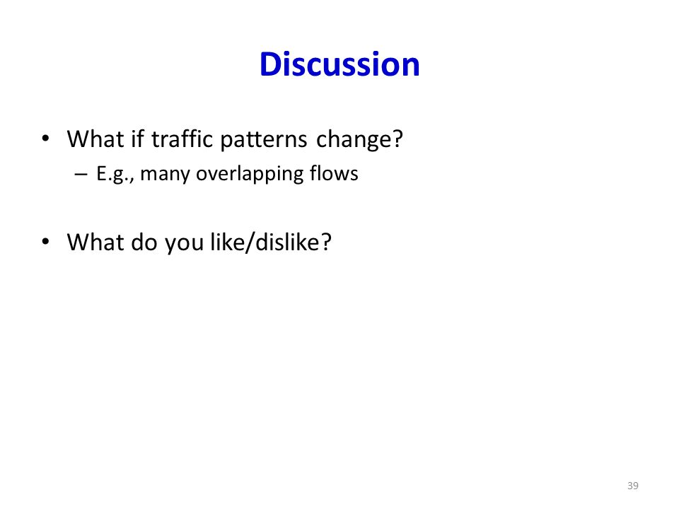 Discussion What if traffic patterns change.