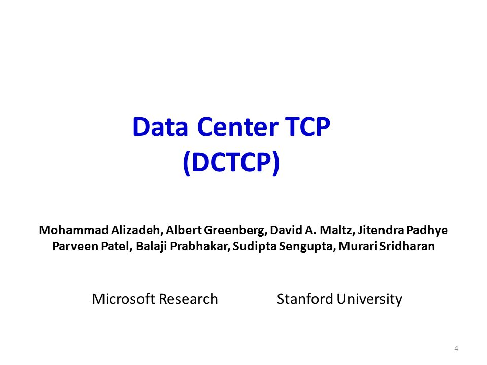 Data Center Packet Transport Large purpose-built DCs – Huge investment: R&D, business Transport inside the DC – TCP rules (99.9% of traffic) How's TCP doing.