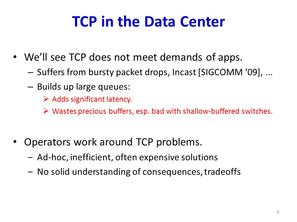 Data Center TCP Algorithm Switch side: – Mark packets when Queue Length > K.
