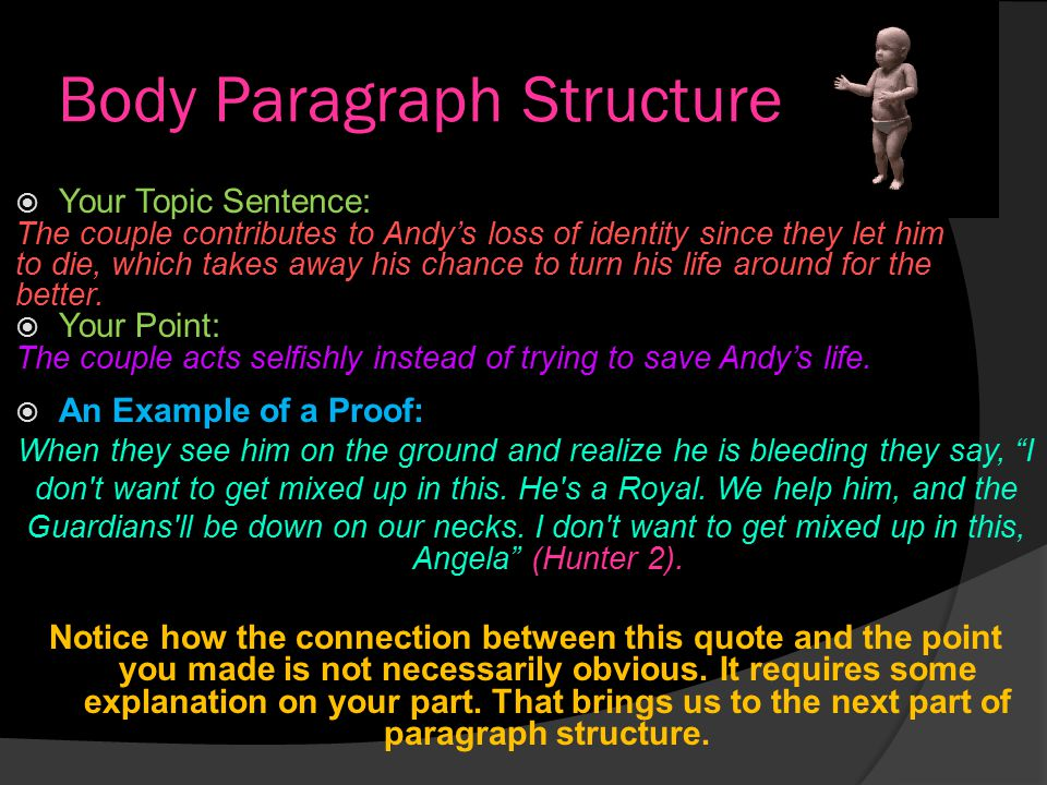Body Paragraph Structure  Next you have  You need to create a sentence, after you have provided support for your topic sentence, that takes the time to explain how your point and proof relate to your thesis statement.