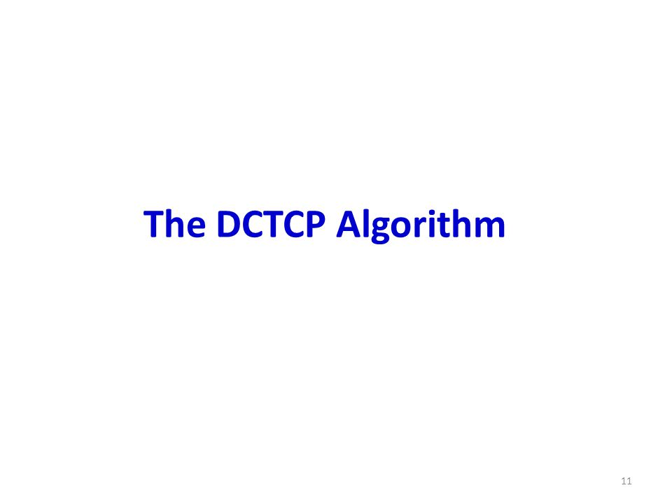 The DCTCP Algorithm 11