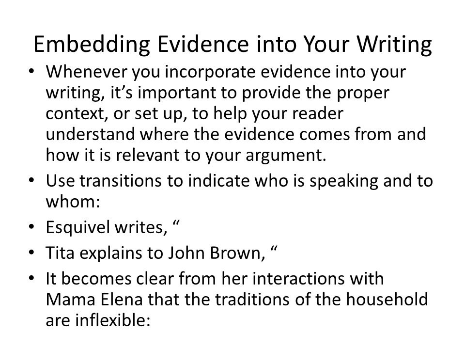 Embedding Evidence into Your Writing Whenever you incorporate evidence into your writing, it's important to provide the proper context, or set up, to