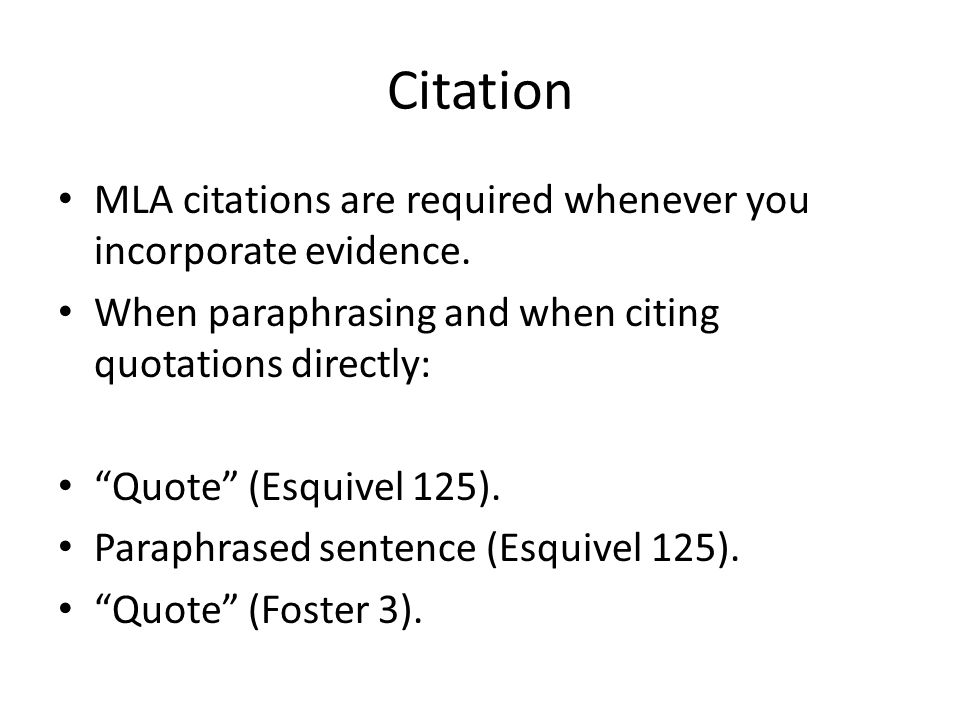"""Citation MLA citations are required whenever you incorporate evidence. When paraphrasing and when citing quotations directly: """"Quote"""" (Esquivel 125)."""