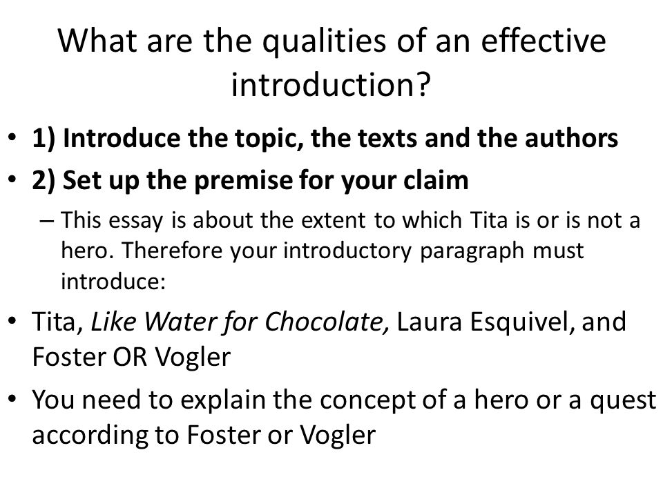 What are the qualities of an effective introduction? 1) Introduce the topic, the texts and the authors 2) Set up the premise for your claim – This ess