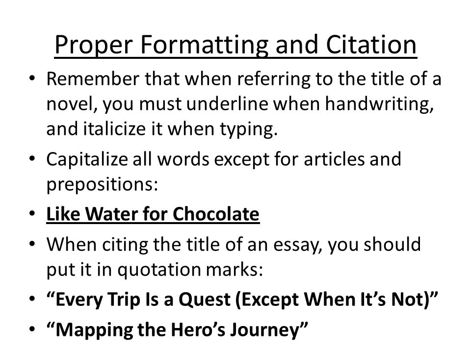 Proper Formatting and Citation Remember that when referring to the title of a novel, you must underline when handwriting, and italicize it when typing