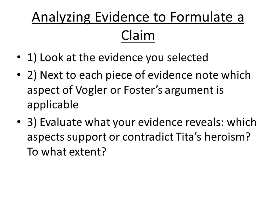 Analyzing Evidence to Formulate a Claim 1) Look at the evidence you selected 2) Next to each piece of evidence note which aspect of Vogler or Foster's