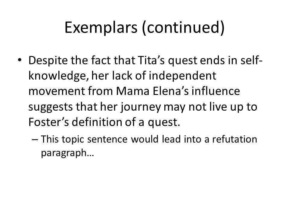 Exemplars (continued) Despite the fact that Tita's quest ends in self- knowledge, her lack of independent movement from Mama Elena's influence suggest