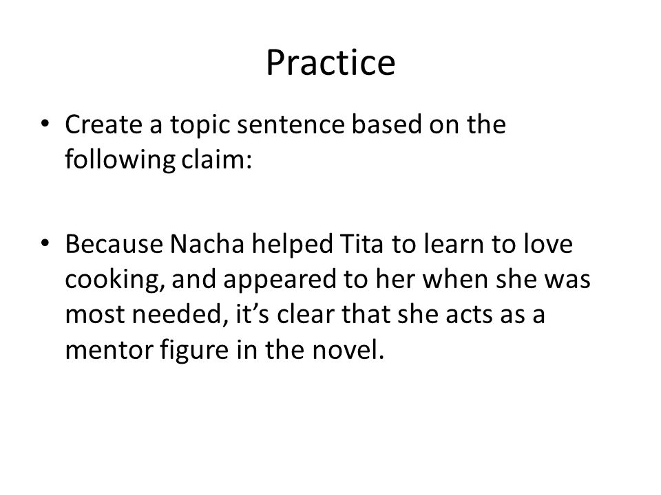 Practice Create a topic sentence based on the following claim: Because Nacha helped Tita to learn to love cooking, and appeared to her when she was mo