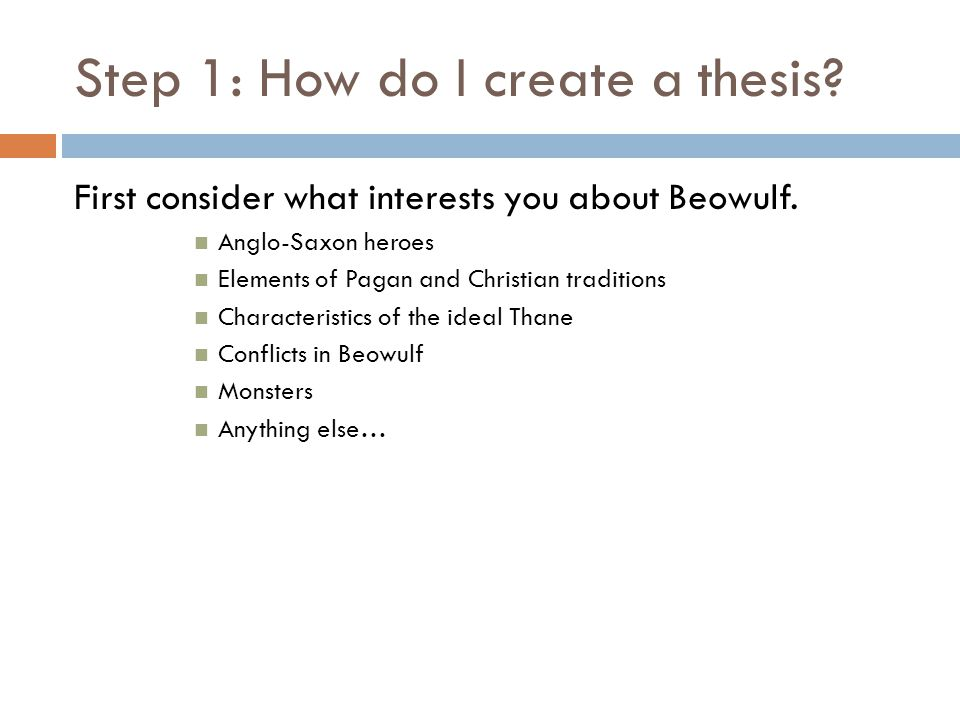Step 1: How do I create a thesis. First consider what interests you about Beowulf.
