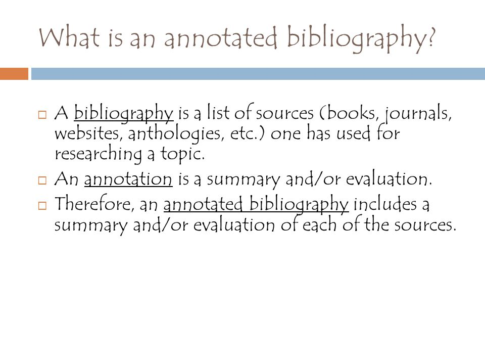 What is an annotated bibliography.