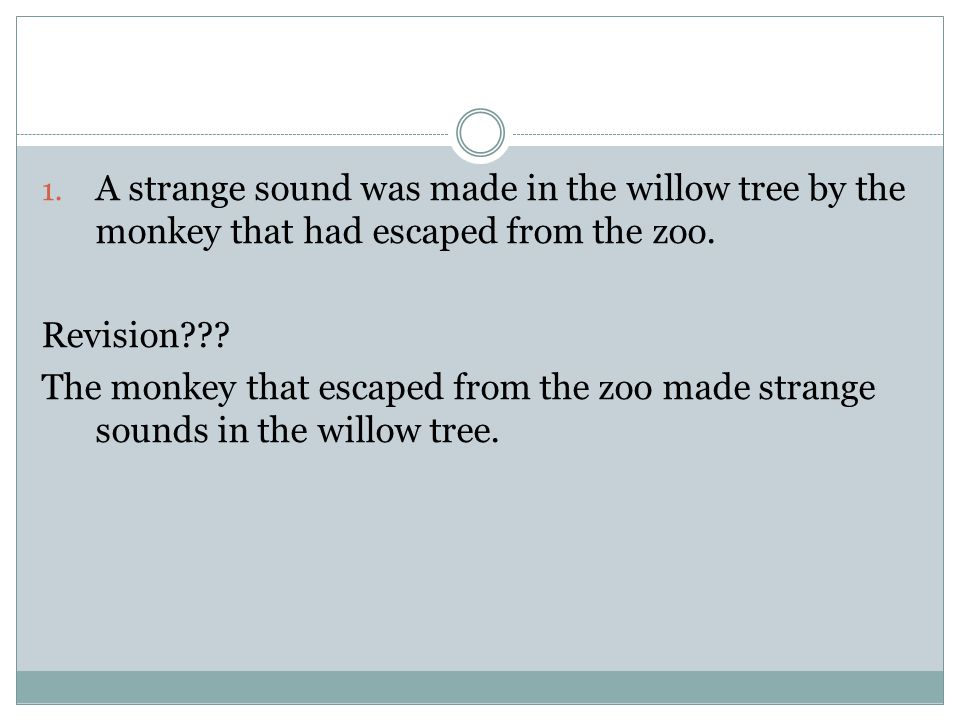 1. A strange sound was made in the willow tree by the monkey that had escaped from the zoo.