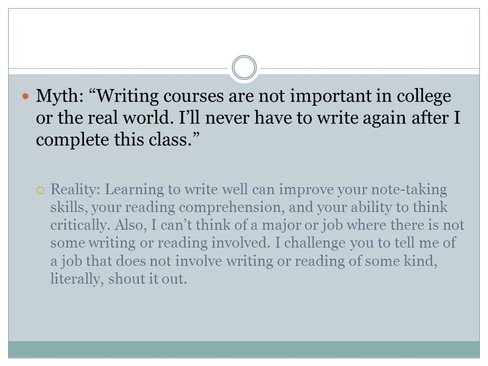 Myth: Writing courses are not important in college or the real world.