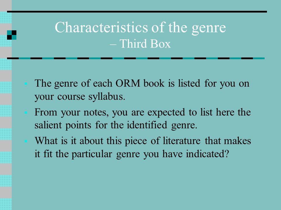 Characteristics of the genre – Third Box  The genre of each ORM book is listed for you on your course syllabus.  From your notes, you are expected t