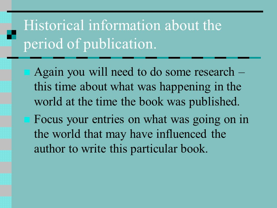 Historical information about the period of publication. Again you will need to do some research – this time about what was happening in the world at t