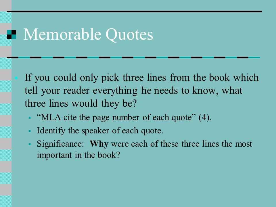Memorable Quotes  If you could only pick three lines from the book which tell your reader everything he needs to know, what three lines would they be