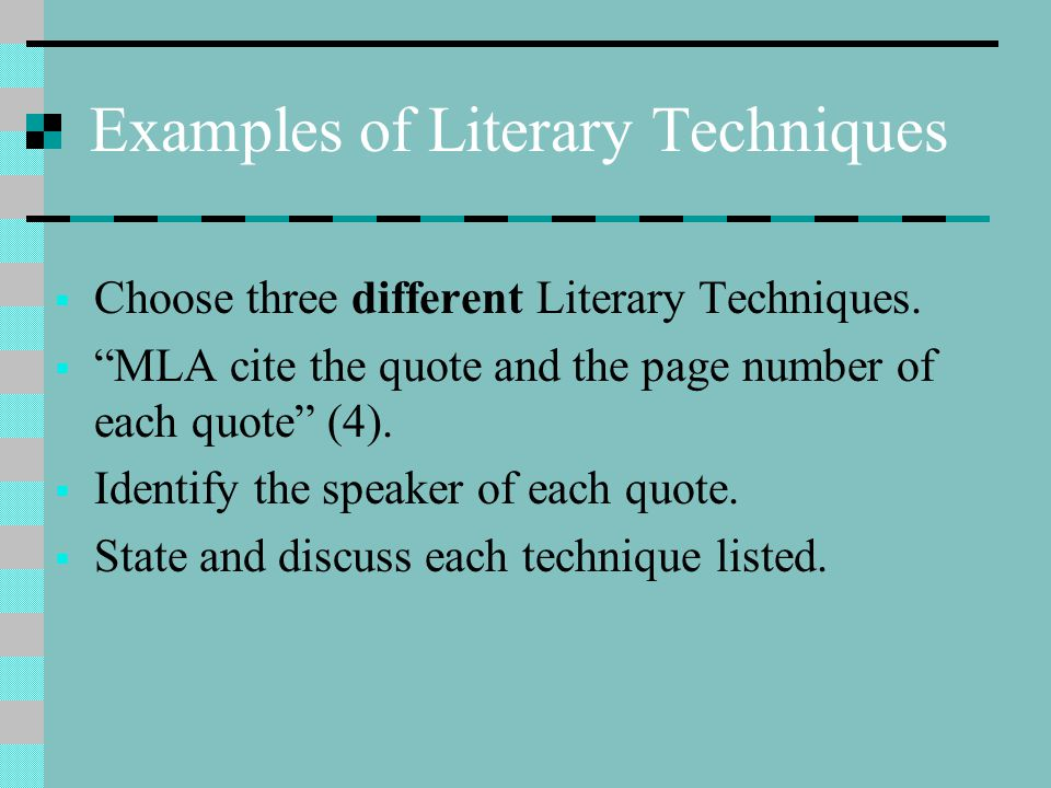 """Examples of Literary Techniques  Choose three different Literary Techniques.  """"MLA cite the quote and the page number of each quote"""" (4).  Identify"""