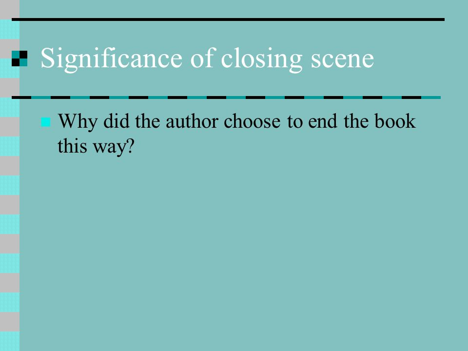 Significance of closing scene Why did the author choose to end the book this way?