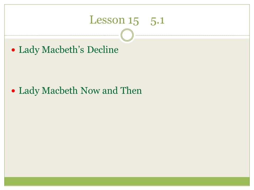 Lesson 15 5.1 Lady Macbeth's Decline Lady Macbeth Now and Then