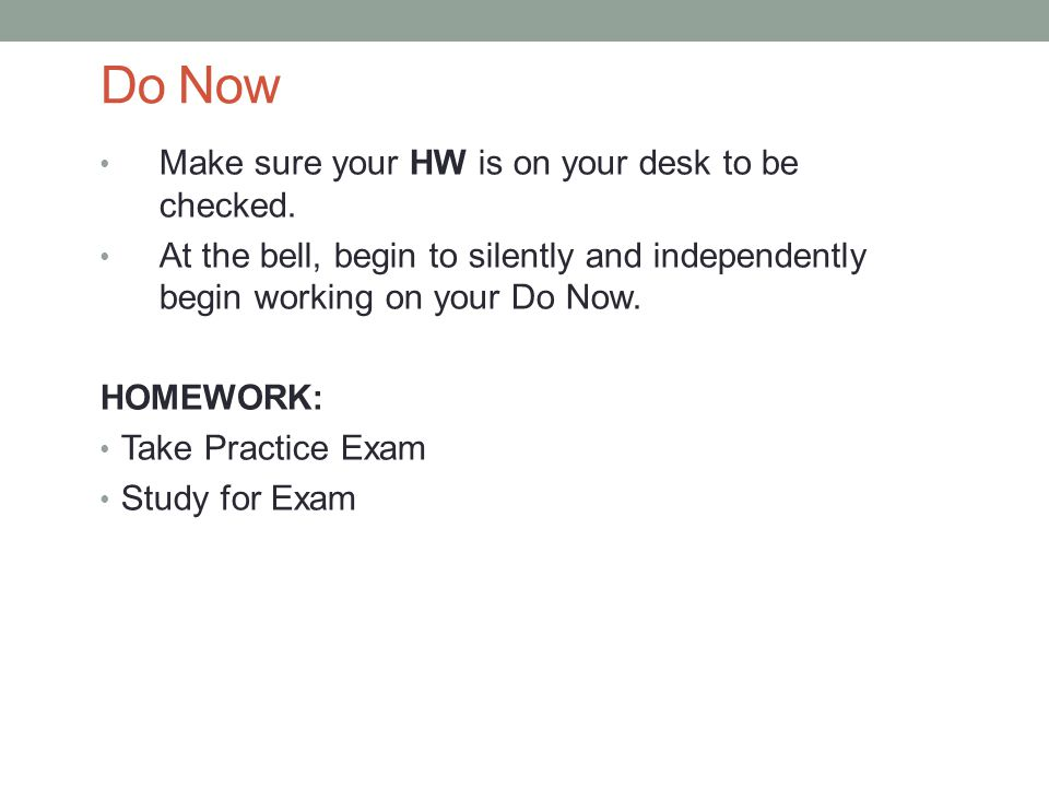 Do Now Make sure your HW is on your desk to be checked.