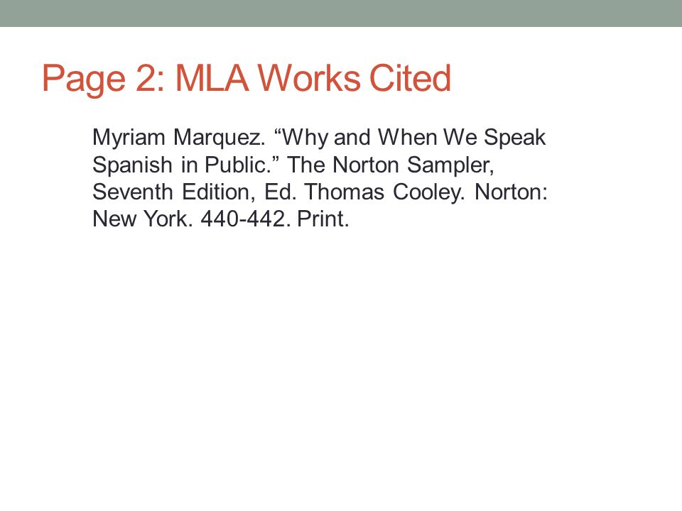 "Page 2: MLA Works Cited Myriam Marquez. ""Why and When We Speak Spanish in Public."" The Norton Sampler, Seventh Edition, Ed. Thomas Cooley. Norton: New"