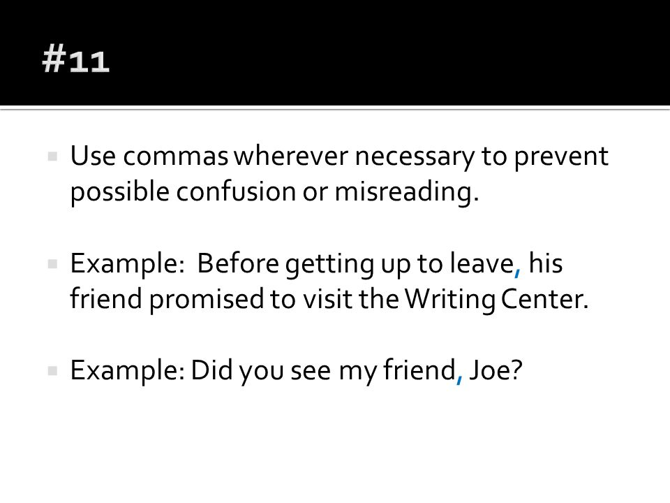  Use commas wherever necessary to prevent possible confusion or misreading.