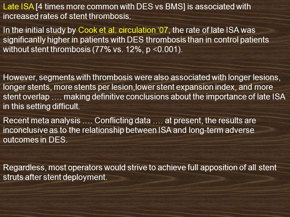 Late ISA [4 times more common with DES vs BMS] is associated with increased rates of stent thrombosis. In the initial study by Cook et al. circulation