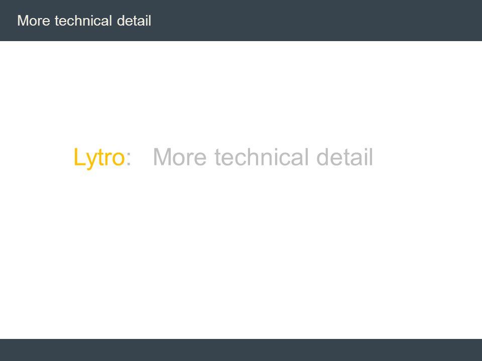 More technical detail Lytro: More technical detail
