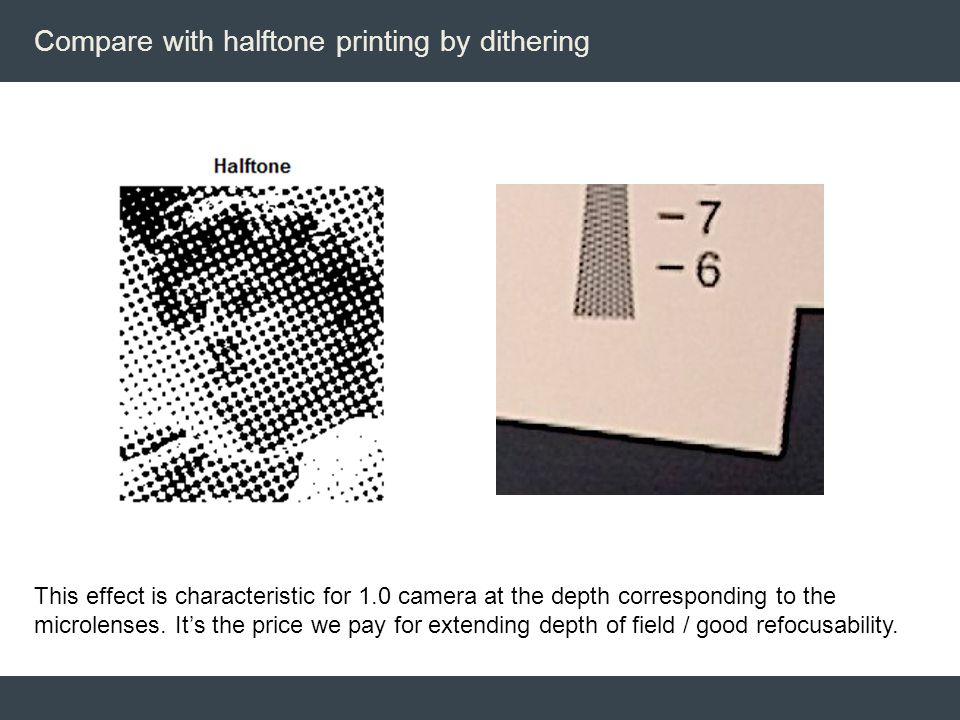 Compare with halftone printing by dithering This effect is characteristic for 1.0 camera at the depth corresponding to the microlenses. It's the price
