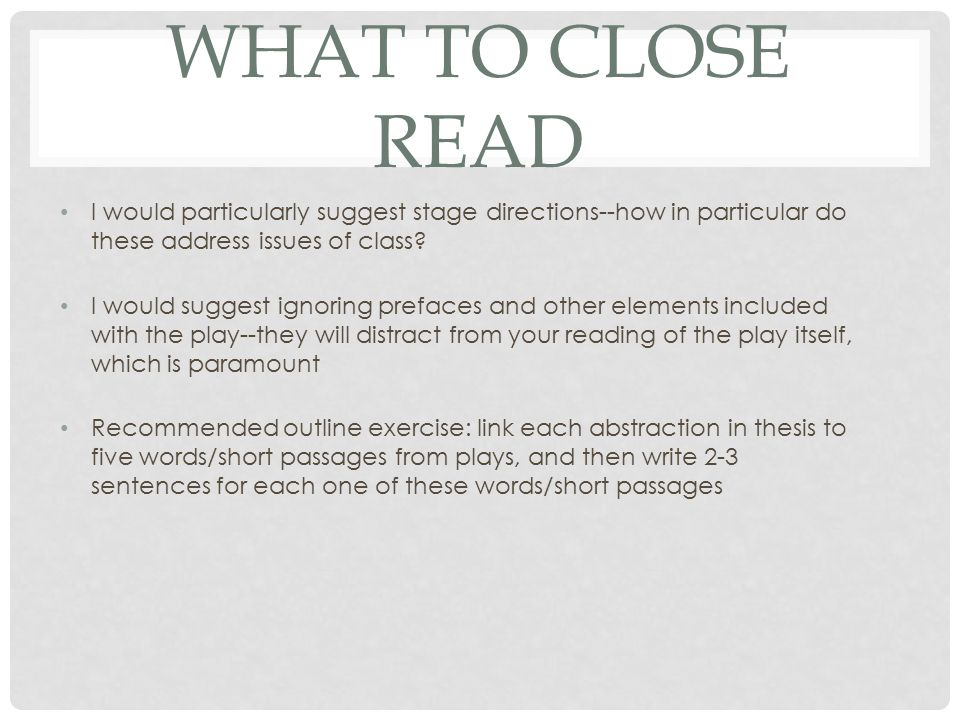 WHAT TO CLOSE READ I would particularly suggest stage directions--how in particular do these address issues of class.