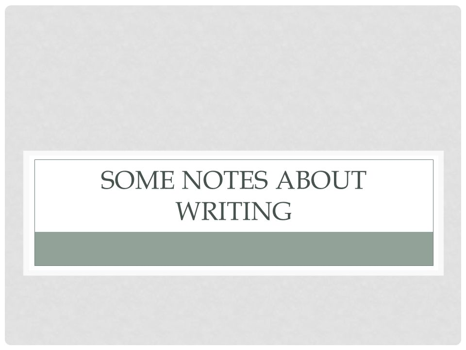 SOME NOTES ABOUT WRITING