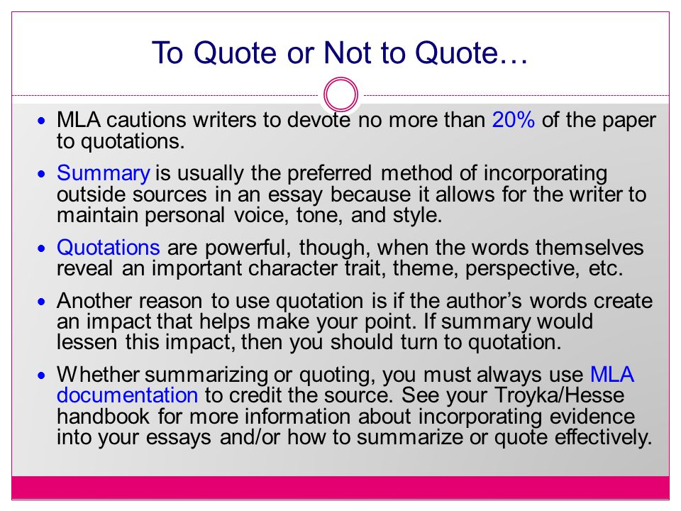 To Quote or Not to Quote… MLA cautions writers to devote no more than 20% of the paper to quotations.